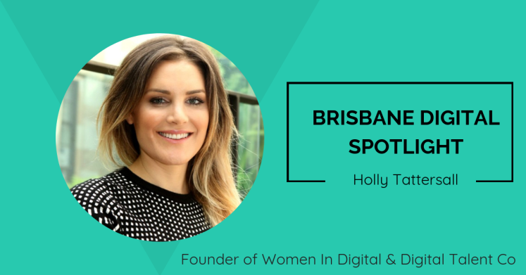 Brisbane Digital Spotlight interview with industry leader, Holly Tattersall.