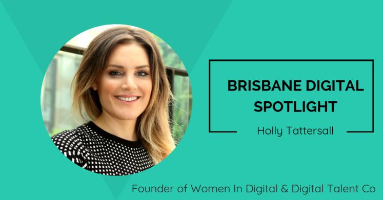 Brisbane Digital Spotlight interview with industry leader, Holly Tattersall.