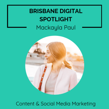 Brisbane digital spotlight thumbnail image for Social Media Specialist, Mackayla Paul.