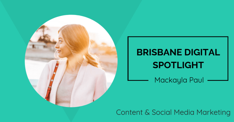 Brisbane Digital Spotlight interview with Social Media Specialist, Mackayla Paul.