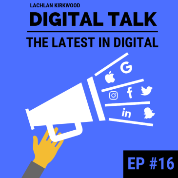 Lachlan Kirkwood's Digital Talk marketing podcast - episode 16.