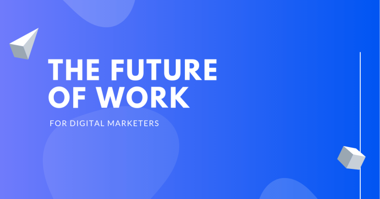 The future of work for digital marketers.