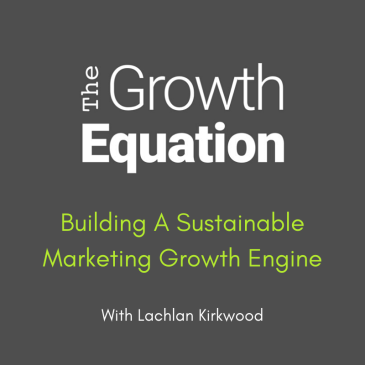 Digital marketing specialist, Lachlan Kirkwood, featuring on the Growth Equation podcast
