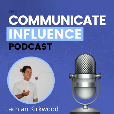 Lachlan Kirkwood featuring on the Canadian podcast, Communicate Influence