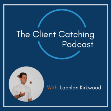 Lachlan Kirkwood featuring on the Client Catching podcast about digital marketing